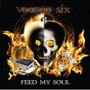 Voodoo Six - Feed My Soul